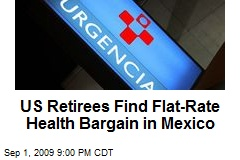US Retirees Find Flat-Rate Health Bargain in Mexico