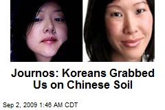 Journos: Koreans Grabbed Us on Chinese Soil