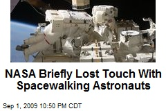 NASA Briefly Lost Touch With Spacewalking Astronauts
