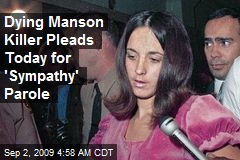 Dying Manson Killer Pleads Today for 'Sympathy' Parole
