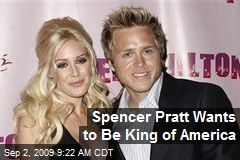 Spencer Pratt Wants to Be King of America