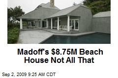 Madoff's $8.75M Beach House Not All That