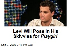 Levi Will Pose in His Skivvies for Playgirl