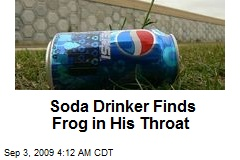 Soda Drinker Finds Frog in His Throat