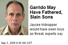 Garrido May Have Fathered, Slain Sons