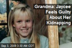 Grandma: Jaycee Feels Guilty About Her Kidnapping