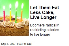 Let Them Eat Less Cake, Live Longer