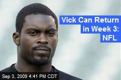 Vick Can Return in Week 3: NFL