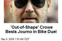 'Out-of-Shape' Crowe Bests Journo in Bike Duel