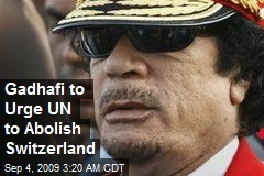 Gadhafi to Urge UN to Abolish Switzerland
