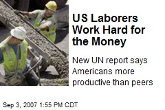 US Laborers Work Hard for the Money