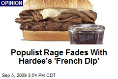 Populist Rage Fades With Hardee's 'French Dip'