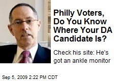 Philly Voters, Do You Know Where Your DA Candidate Is?
