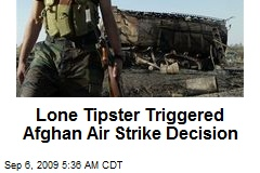Lone Tipster Triggered Afghan Air Strike Decision