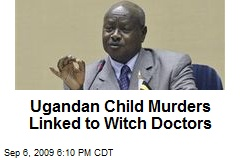 Ugandan Child Murders Linked to Witch Doctors