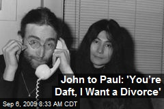 John to Paul: 'You're Daft, I Want a Divorce'