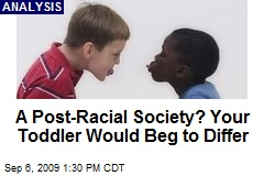 A Post-Racial Society? Your Toddler Would Beg to Differ