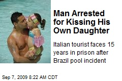 Man Arrested for Kissing His Own Daughter