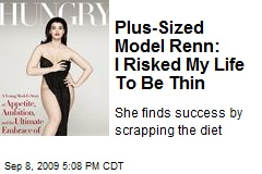 Plus-Sized Model Renn: I Risked My Life To Be Thin