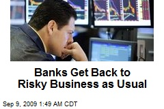Banks Get Back to Risky Business as Usual