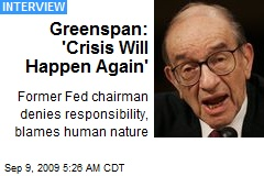 Greenspan: 'Crisis Will Happen Again'