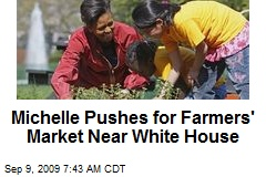 Michelle Pushes for Farmers' Market Near White House