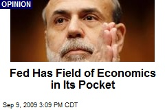 Fed Has Field of Economics in Its Pocket