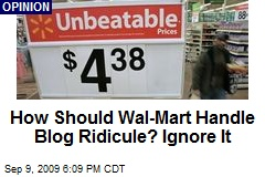 How Should Wal-Mart Handle Blog Ridicule? Ignore It