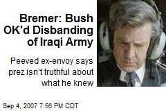 Bremer: Bush OK'd Disbanding of Iraqi Army