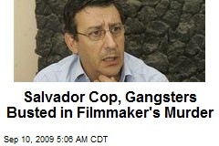 Salvador Cop, Gangsters Busted in Filmmaker's Murder