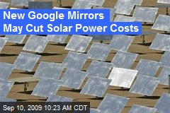 New Google Mirrors May Cut Solar Power Costs
