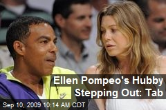 Ellen Pompeo's Hubby Stepping Out: Tab