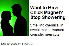 Want to Be a Chick Magnet? Stop Showering