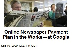 Online Newspaper Payment Plan in the Works—at Google