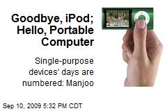 Goodbye, iPod; Hello, Portable Computer