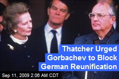 Thatcher Urged Gorbachev to Block German Reunification