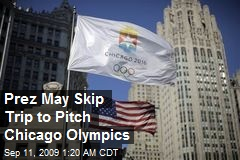 Prez May Skip Trip to Pitch Chicago Olympics