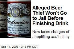 Alleged Beer Thief Won't Go to Jail Before Finishing Drink