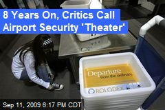 8 Years On, Critics Call Airport Security 'Theater'