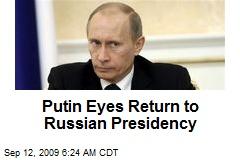 Putin Eyes Return to Russian Presidency