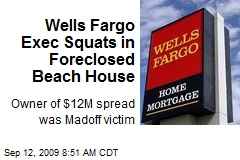 Wells Fargo Exec Squats in Foreclosed Beach House