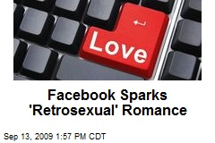 Facebook Sparks 'Retrosexual' Romance
