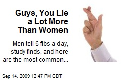 Guys, You Lie a Lot More Than Women