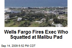 Wells Fargo Fires Exec Who Squatted at Malibu Pad