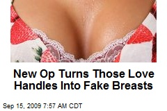 New Op Turns Those Love Handles Into Fake Breasts