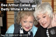Bea Arthur Called Betty White a What?