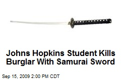 Johns Hopkins Student Kills Burglar With Samurai Sword