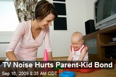 TV Noise Hurts Parent-Kid Bond