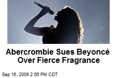 Abercrombie Sues Beyoncé Over Fierce Fragrance