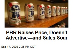 PBR Raises Price, Doesn't Advertise—and Sales Soar